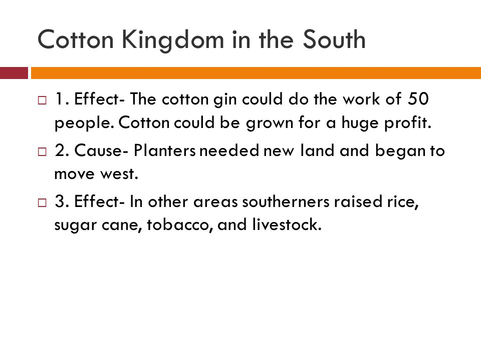 Cotton Kingdom in the South  4.Cause- Rich planters invested in slaves and land.
