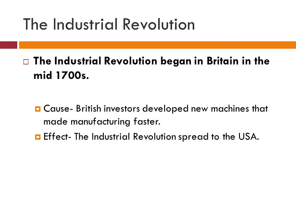 The Industrial Revolution  Samuel Slater memorized the design of the machines in British textile mills.