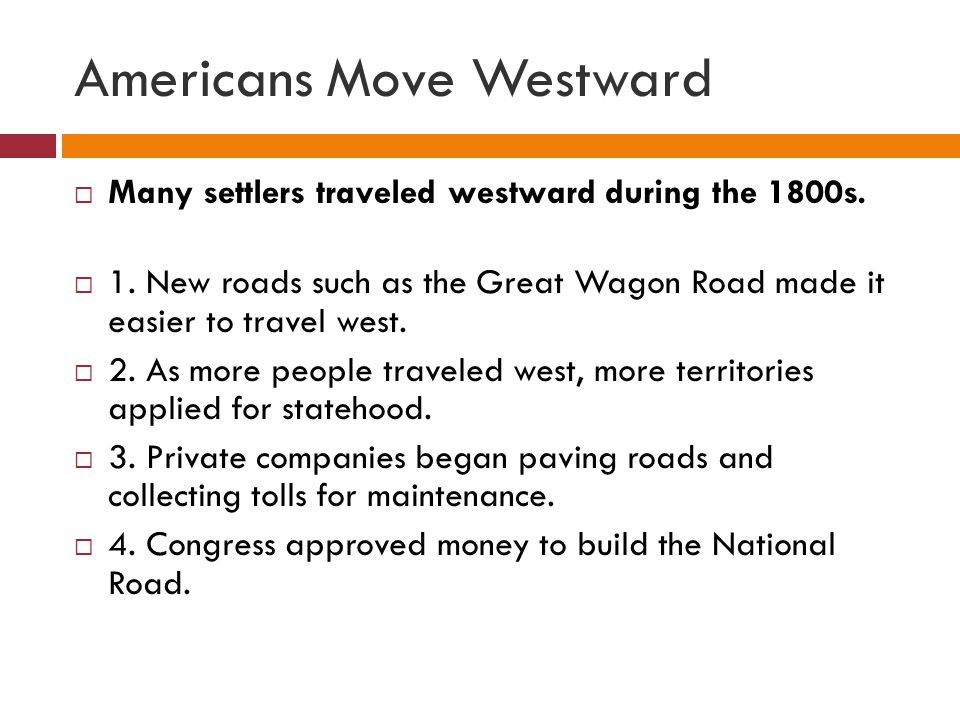 Americans Move Westward  In the early 1800s, Americans found faster and better ways to travel or move goods by water.