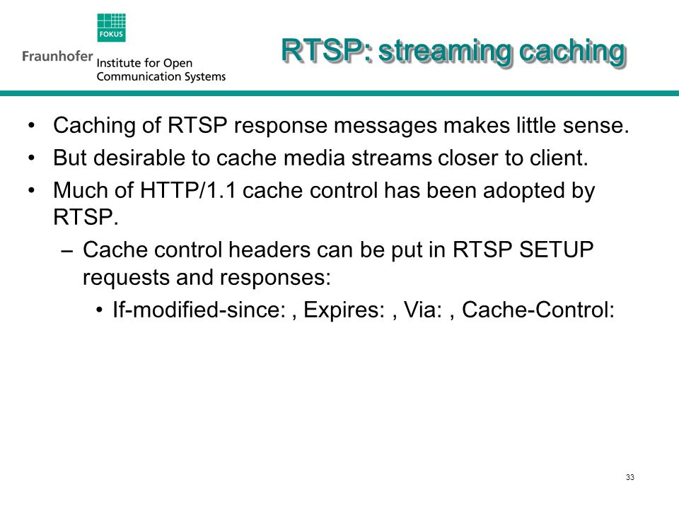 34 RTSP: streaming caching Proxy cache may hold only segments of a given media stream.