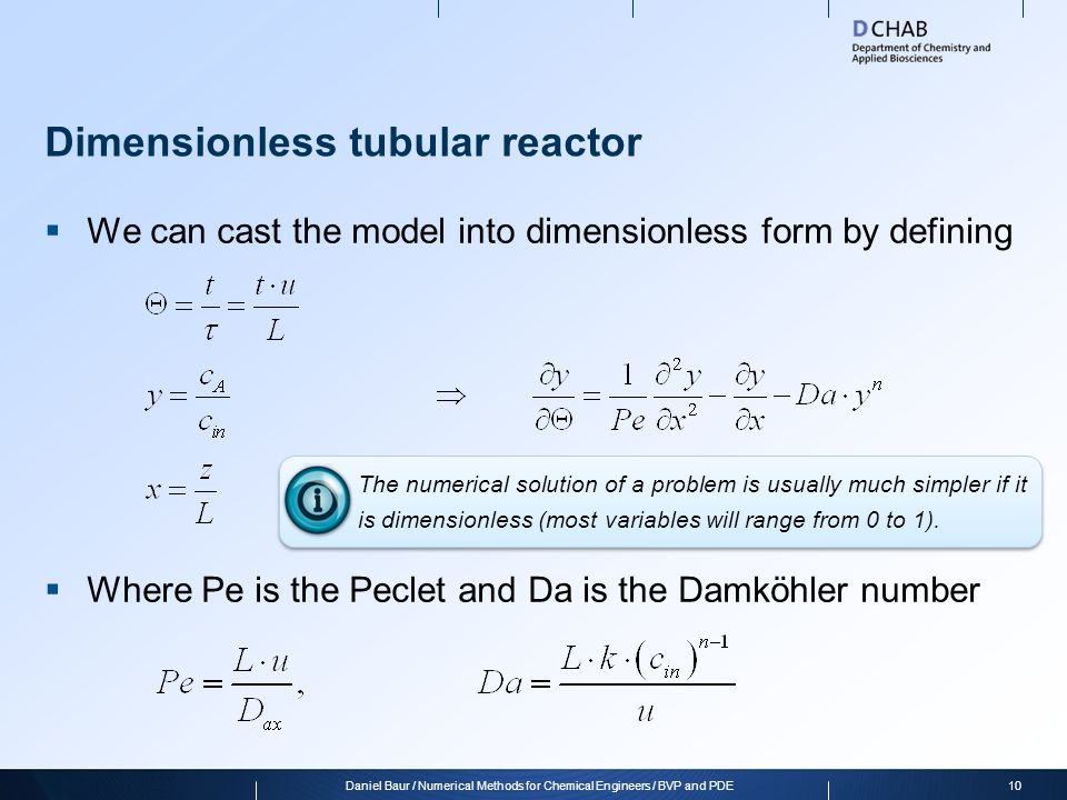 Discretized dimensionless tubular reactor  In dimensionless form, the equations read  With the «boundary conditions» 11Daniel Baur / Numerical Methods for Chemical Engineers / BVP and PDE