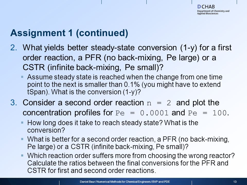 Assignment 1 (continued) 4.Now consider a reaction that is fast compared to the residence time, set Da = 5.