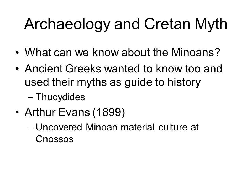 Archaeology and Cretan Myth Minoans were vigorous, pleasure-loving, seafaring, with a taste for vibrant, naturalistic art Palaces not fortified –A thalassocracy.