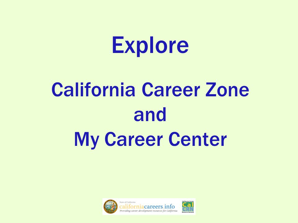 My Career Center (pending) Middle Grades –Preparation for HS –Career Exploration –College Exploration High School –Career Planning –College Planning Money Management –Financial Literacy –Paying for College Addressing Challenges –Foster, homeless, ESL, etc Educator Resources Parent/Guardian Resources Student Portfolio Virtual Counselor CalCRN Home Help/Contact Us