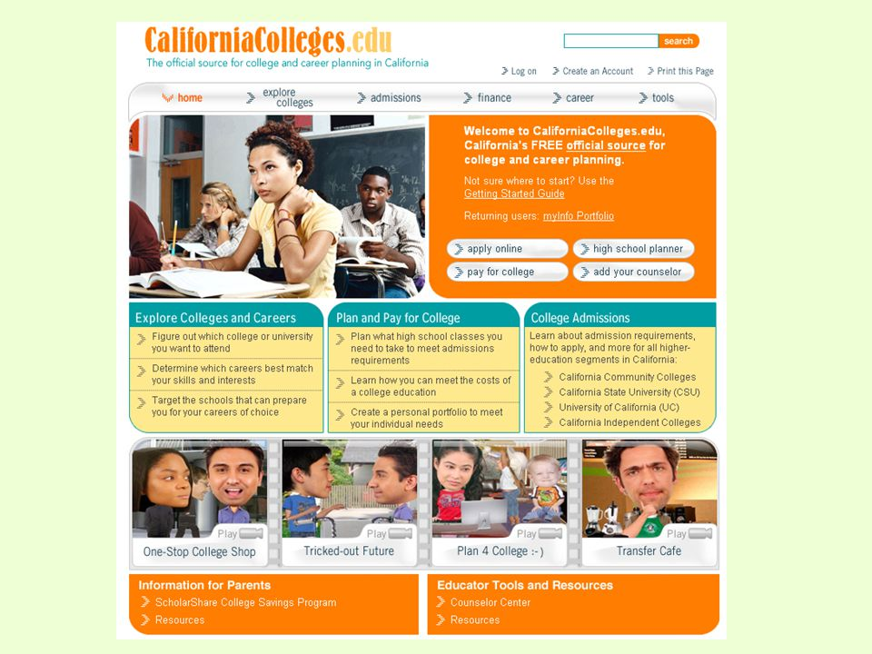 CaliforniaColleges.edu Explore Colleges and Careers Discover the colleges and universities in California Determine the careers that best match your skills and interests Match schools with your career interests Plan and Pay for College See which high school classes are needed to meet admission requirements Learn about ways to pay for college Create a personal portfolio to track your college planning College Admissions Gather information about the admission requirements at all California colleges and universities Apply online to many of the colleges and universities in California