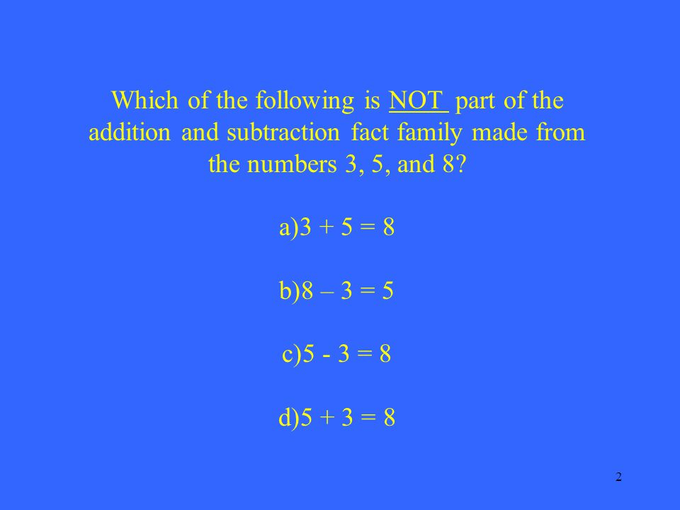 3 Which of the following is the complete fact family for the numbers 8, 2, and 10.