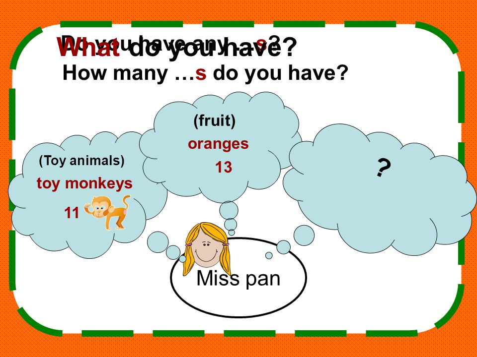 Miss pan (Toy animals) (fruit) .Do you have any …s.