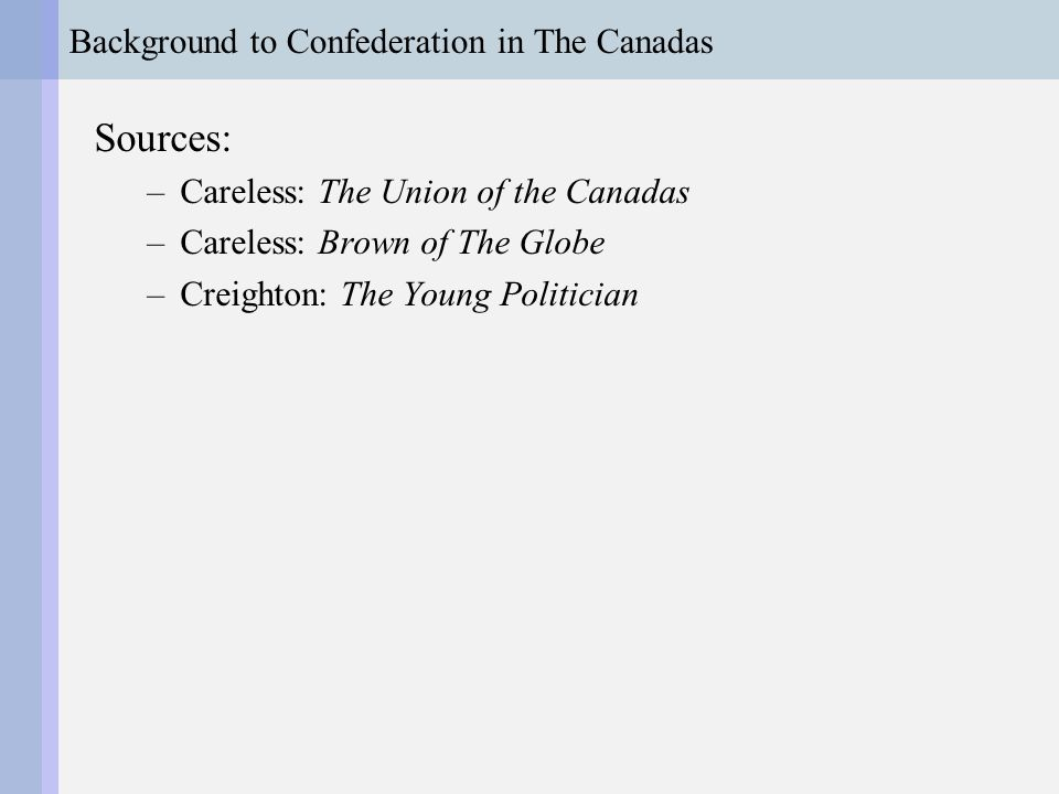 Background to Confederation in The Canadas The Rebellions & Union The Durham Report: The quarrel, which I was sent for the purpose of healing, had been a quarrel between the executive government and the popular branch of the legislature.