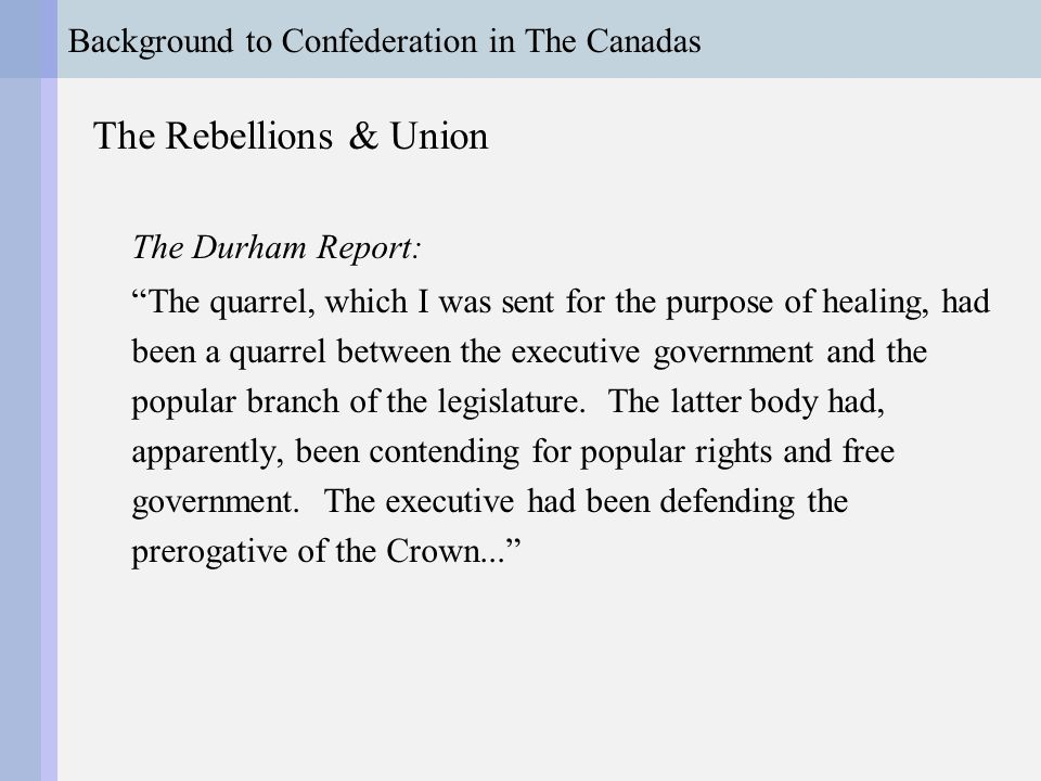 Background to Confederation in The Canadas The Rebellions & Union The Durham Report: ...