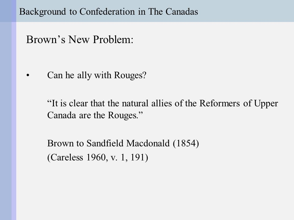 Background to Confederation in The Canadas Collapse of Hincks' Government The double-majority principle brings down government –Hincks' resignation: I could not command the confidence of the section of the province to which I belong. (Careless 1967, 210) Is double-majority a constitutional rule.