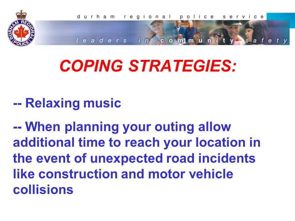COPING STRATEGIES: -- Avoid the use of cell phones.