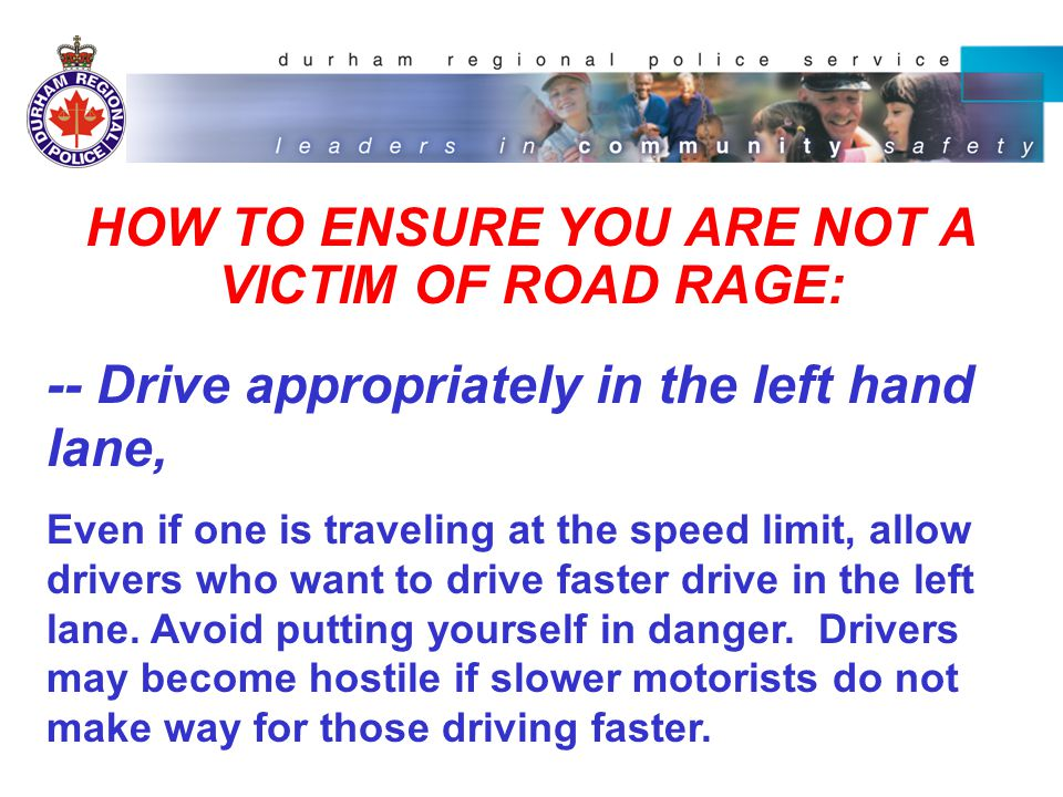 HOW TO ENSURE YOU ARE NOT A VICTIM OF ROAD RAGE: --TAILGATING: Don't follow anyone too closely.