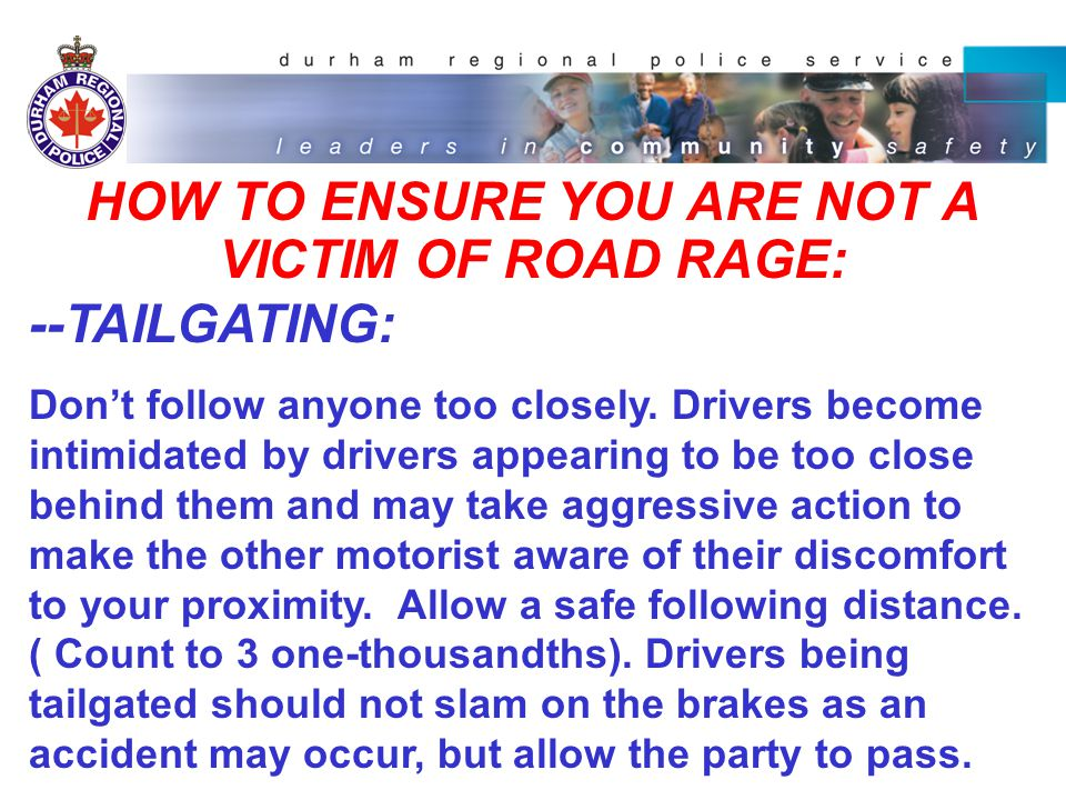 HOW TO ENSURE YOU ARE NOT A VICTIM OF ROAD RAGE: --GESTURES: Avoid making hostile gestures to other motorists when unhappy about the situation that has occurred.