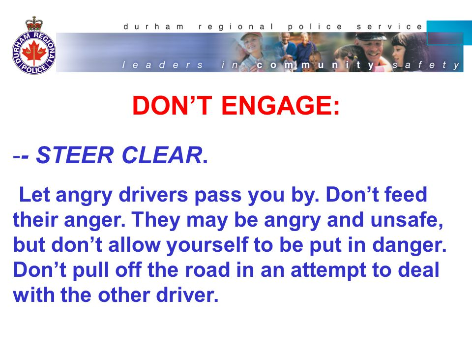 DON'T ENGAGE: -- AVOID EYE CONTACT: Don't engage in eye contact with an already angry driver.