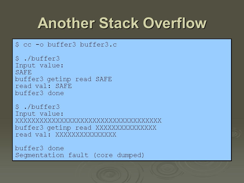 Shellcode  code supplied by attacker often saved in buffer being overflowed often saved in buffer being overflowed traditionally transferred control to a shell traditionally transferred control to a shell  machine code specific to processor and operating system specific to processor and operating system traditionally needed good assembly language skills to create traditionally needed good assembly language skills to create more recently have automated sites/tools more recently have automated sites/tools