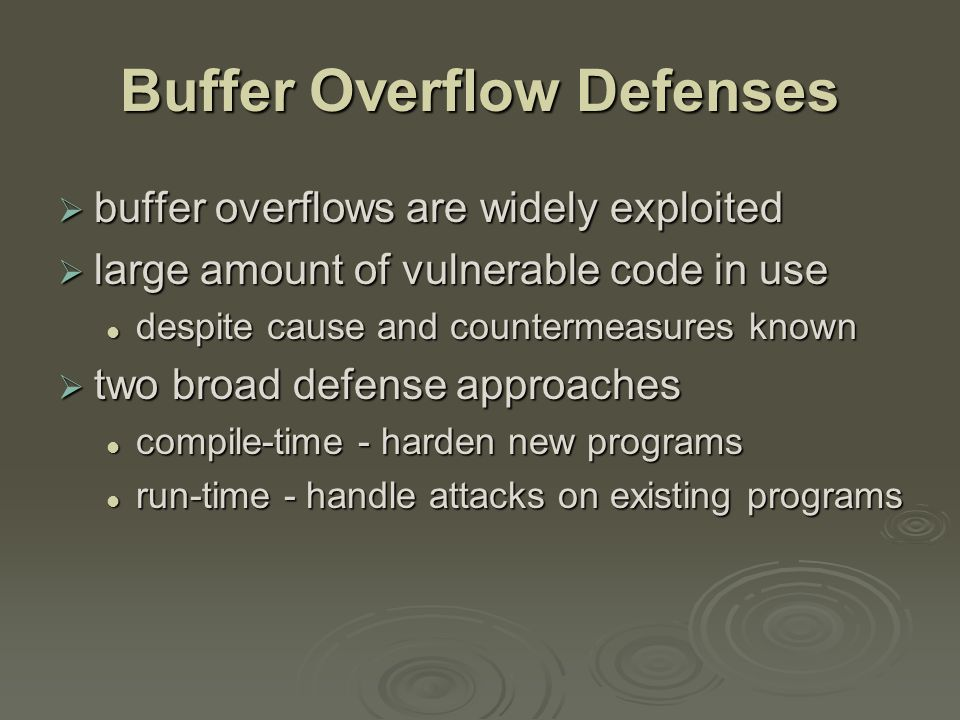 Compile-Time Defenses: Programming Language  use a modern high-level languages with strong typing not vulnerable to buffer overflow not vulnerable to buffer overflow compiler enforces range checks and permissible operations on variables compiler enforces range checks and permissible operations on variables  do have cost in resource use  and restrictions on access to hardware so still need some code inC like languagesl so still need some code inC like languagesl