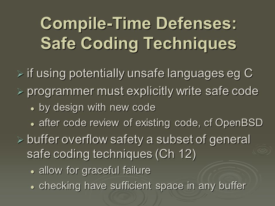Compile-Time Defenses: Language Extension, Safe Libraries  have proposals for safety extensions to C performance penalties performance penalties must compile programs with special compiler must compile programs with special compiler  have several safer standard library variants new functions, e.g.