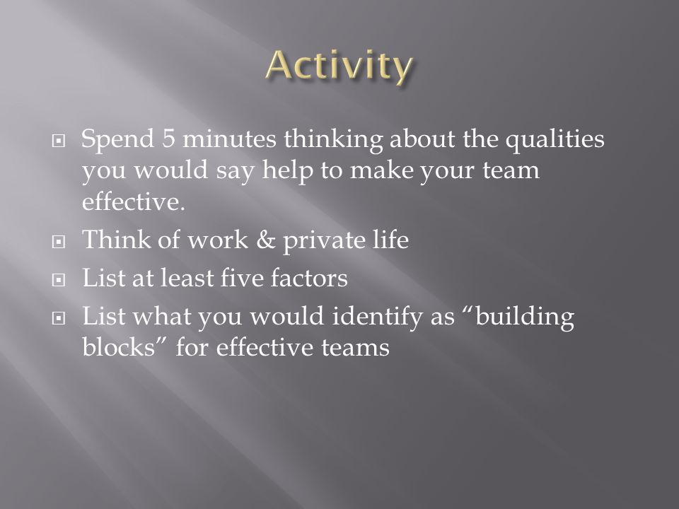  THINK ABOUT YOUR OWN CONTRIBUTION TO A TEAM:  ACHIEVING THE TASK: WHAT SKILLS, ABILITIES, EXPERTISE DO YOU BRING TO THE TEAM.