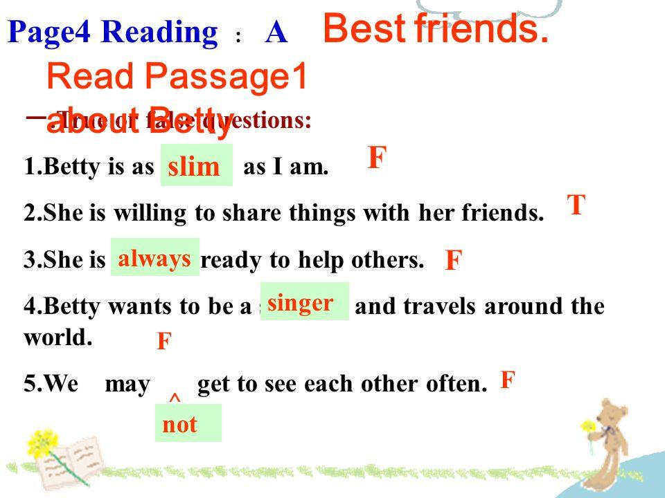 Notes : 1.as slim as 和 … 一样苗条 as + 形容词 / 副词 +as… 和 … 一样 她和我一样高 你得和你哥哥一样做作业细心 数学和英语一样重要 2.We have been best friends for a long time.