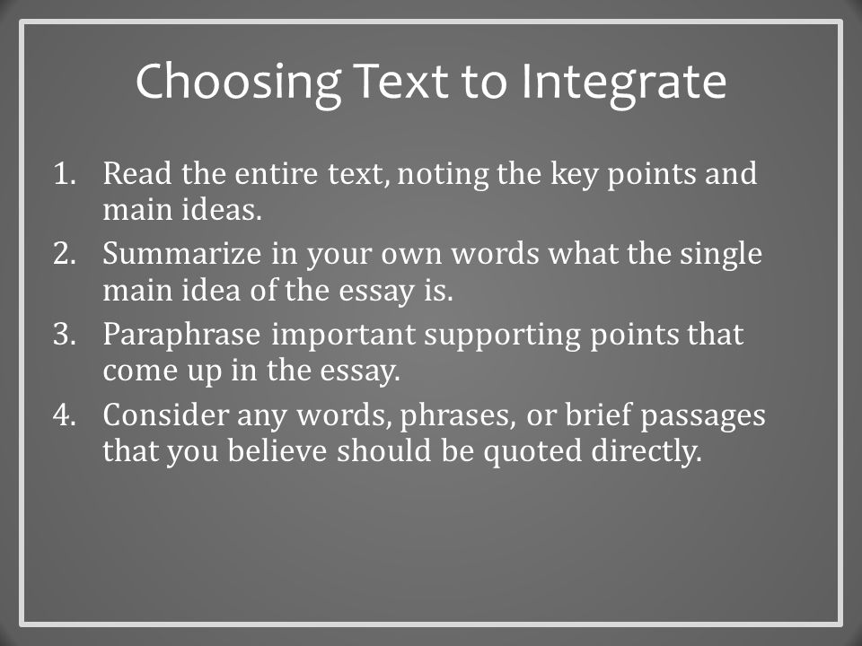 Summarizing  When you summarize, you put the main idea(s) into your own words, including only the main point(s).