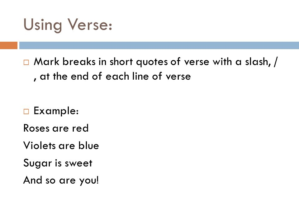 Using Verse:  One can tell the main character is completely in love with the girl whose locker is next to his when he says, Roses are red/violets are blue/sugar is sweet/and so are you (1-4).