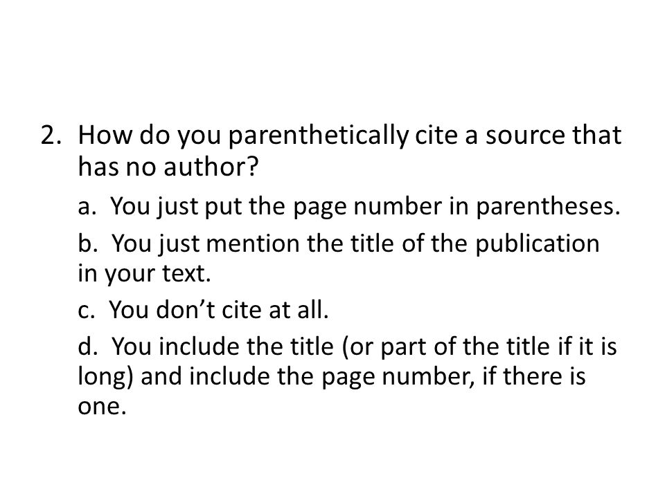 The answer: D: You include the title (or part of the title if it is long) and include the page number, if there is one.