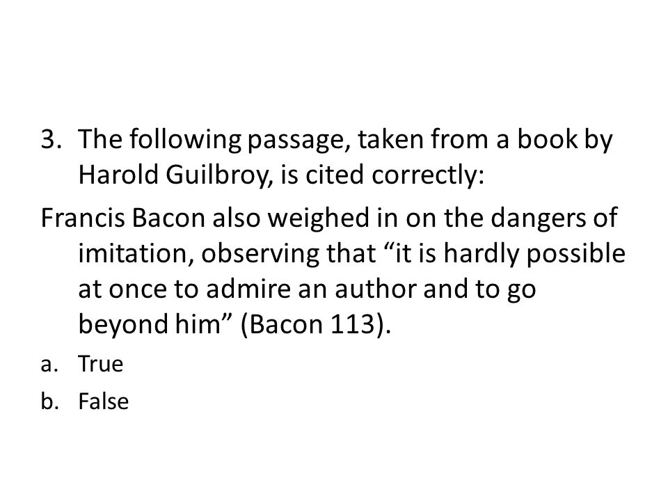 The answer: b: False The source is written by Guilbroy, who merely cites Bacon.