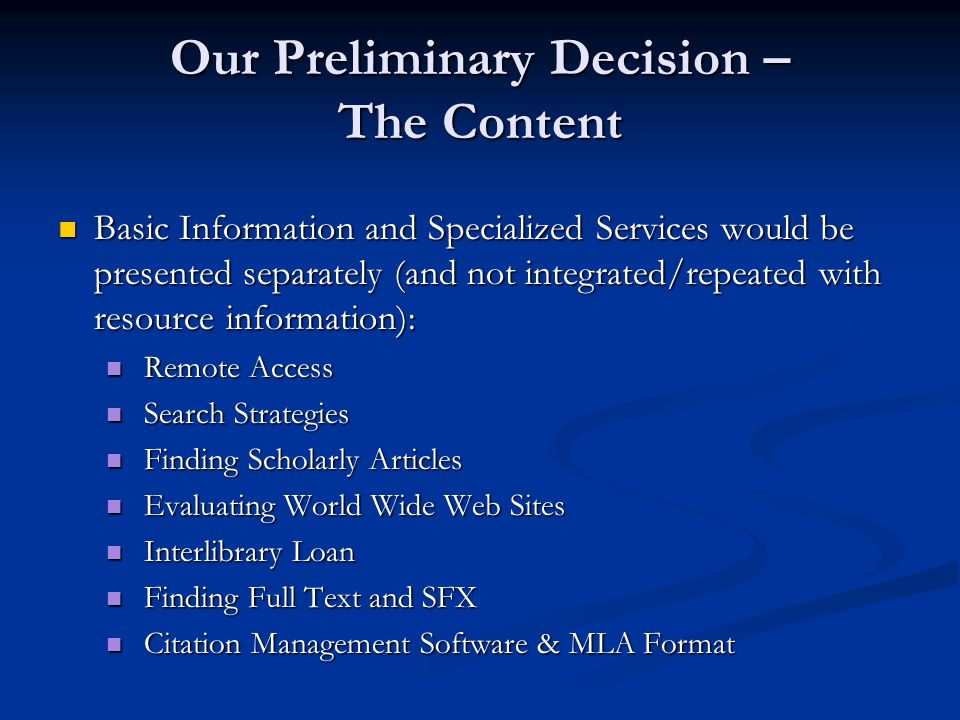 Resources presented would be electronic, primarily: Resources presented would be electronic, primarily: Electronic Books Electronic Books Subscription Databases Subscription Databases World Wide Web Sites World Wide Web Sites Our Preliminary Decision – The Content