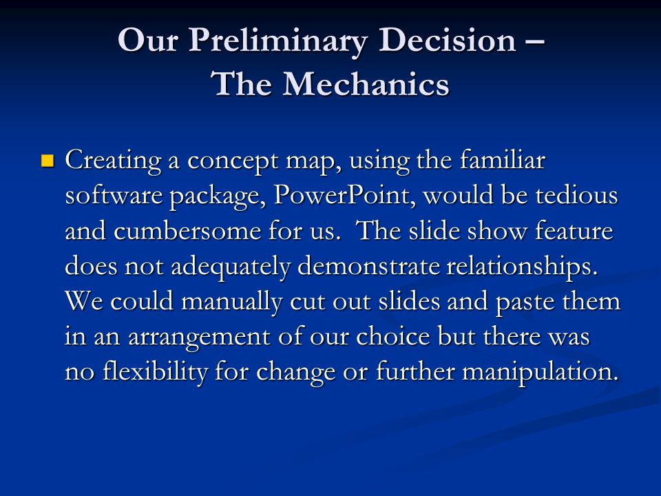 Our Preliminary Decision – The Mechanics Off-the-shelf software, such as Inspiration, Smart Ideas, Visimap, Topicscape, and Decision Explorer usually come with a cost.