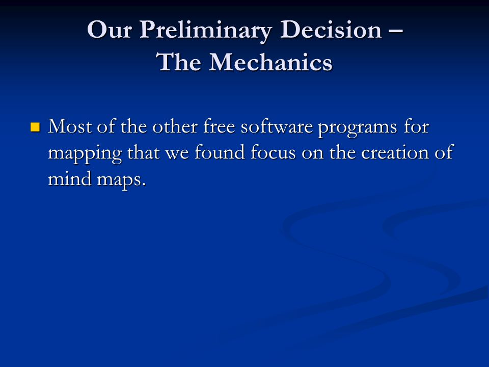 Our Preliminary Decision – The Mechanics Concept map created using CmapTools Software http://cmap.ihmc.us/ http://cmap.ihmc.us/