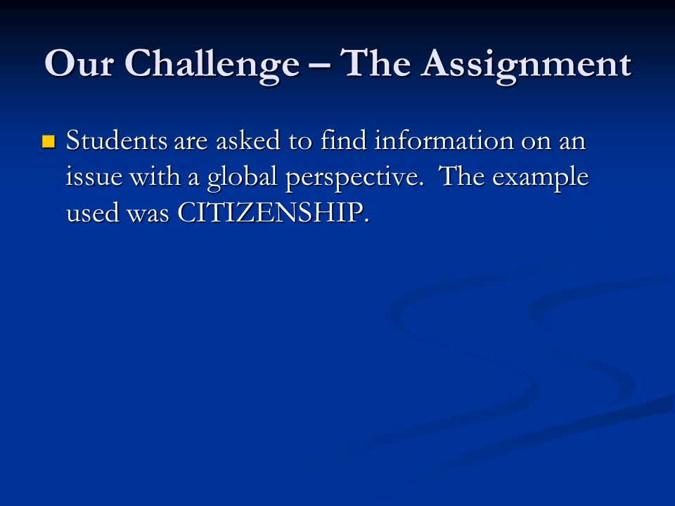 Our Challenge – Primary Goal The library research game would introduce students to the wide assortment of information available that specifically addresses the course assignment.