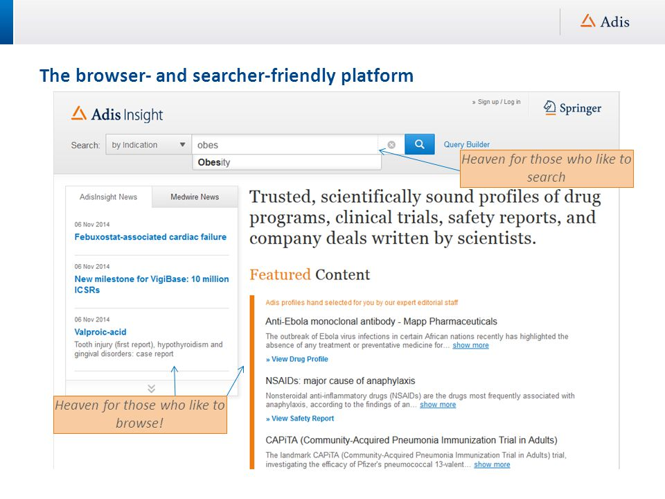 The browser- and searcher-friendly platform Easily and dynamically refine your search as much as you wish, using intuitive search facets Results can be found across all (relevant) data sets using one simple search