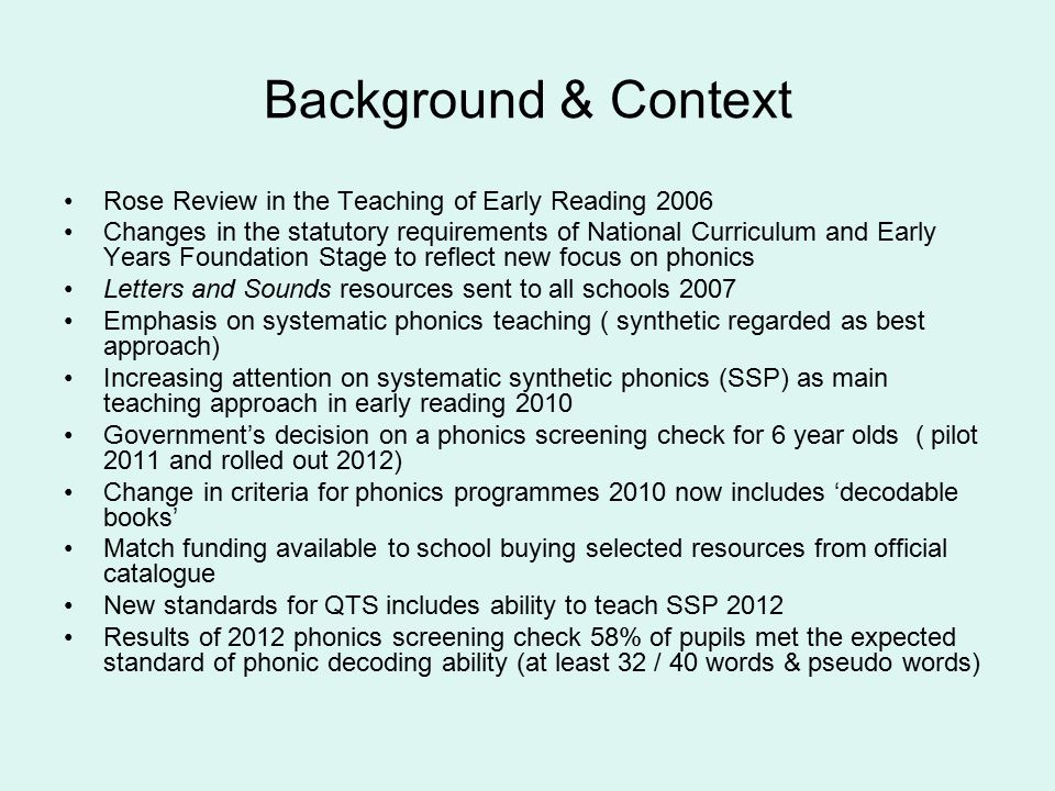 Rose report : key recommendations The teaching of early reading should be contextualised within a broad and rich multi-sensory language curriculum, i.e: –Varied opportunities to listen and talk –Quality reading experiences, i.e.