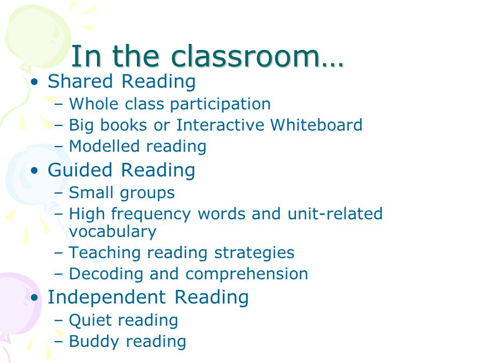 A Variety Of Texts Students read and re-read a range of texts eg, non-fiction, poems, songs, big books, fairy tales, picture books Children are encouraged to respond to texts in a variety of ways eg.