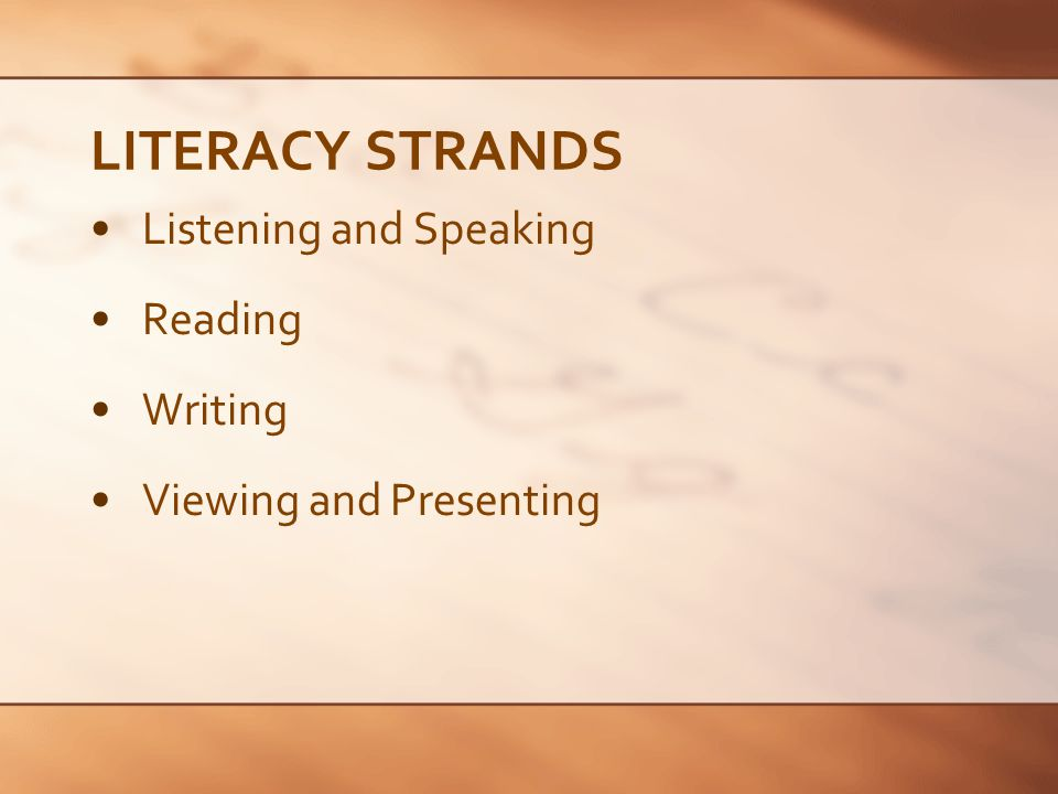 LITERACY STRAND Listening and Speaking Students learn to: Listen and respond to a range of texts, and to the ideas and opinions of others Improve fluency and accuracy when speaking Ask and answer questions; relate and retell; persuade; talk about needs, feelings, ideas or opinions; contribute to discussions Recognize that oral language needs to be appropriate to the audience and to the purpose