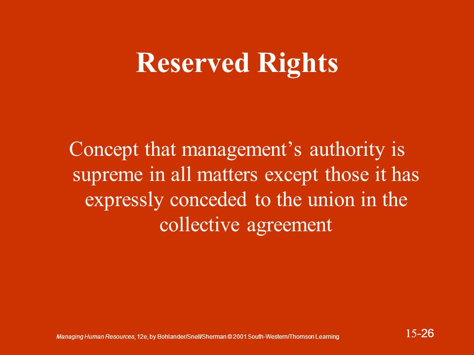 Managing Human Resources, 12e, by Bohlander/Snell/Sherman © 2001 South-Western/Thomson Learning 15 -27 Defined Rights Concept that management's authority should be expressly defined and clarified in the collective agreement