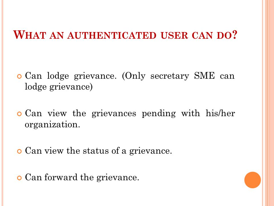 W HAT AN AUTHENTICATED USER CAN DO .Can send action taken report to the higher organization.