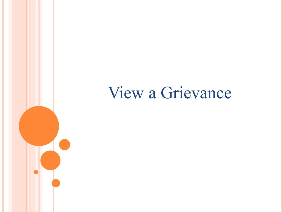 H OW TO VIEW A GRIEVANCE In grievance home page, if we click on any grievance number, then we can see the details.