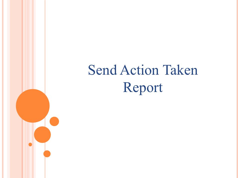 H OW TO SEND ACTION TAKEN REPORT A subordinate organization can send action taken report to his higher organization.