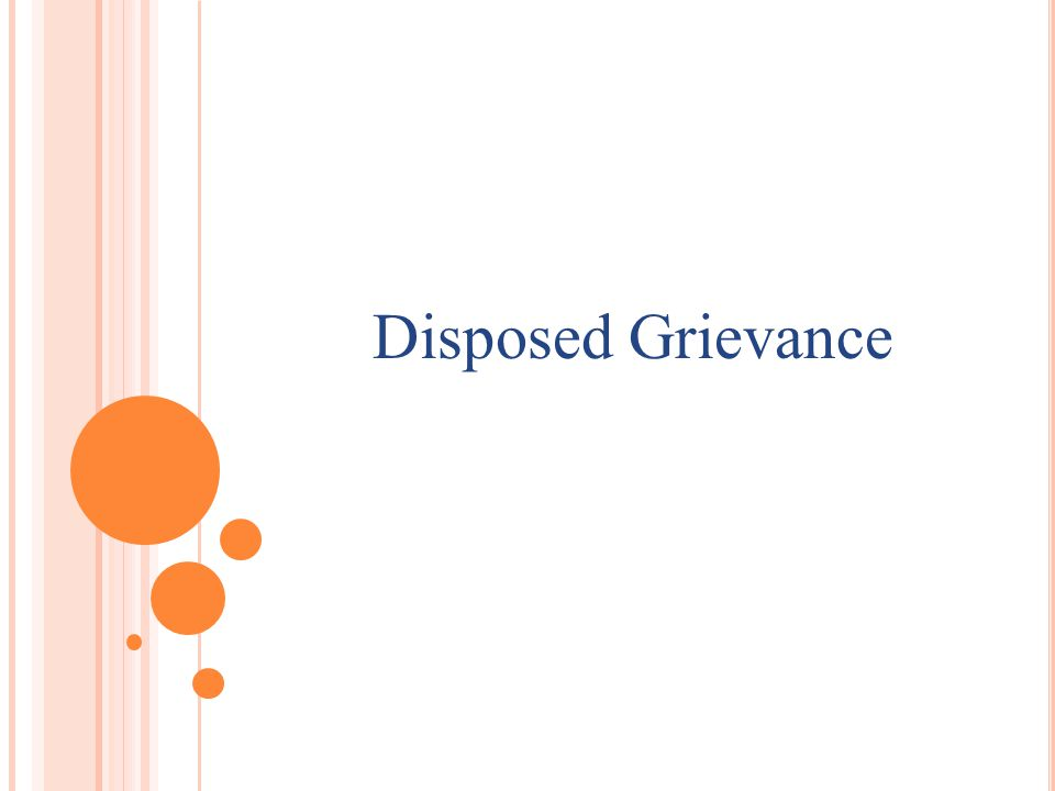 H OW TO DISPOSED THE GRIEVANCE The receiving organization can disposed the grievance only.