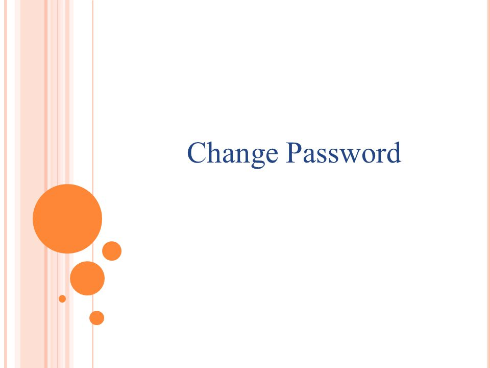 H OW TO CHANGE THE PASSWORD Every organization will be forced to change his/her password on first time login.
