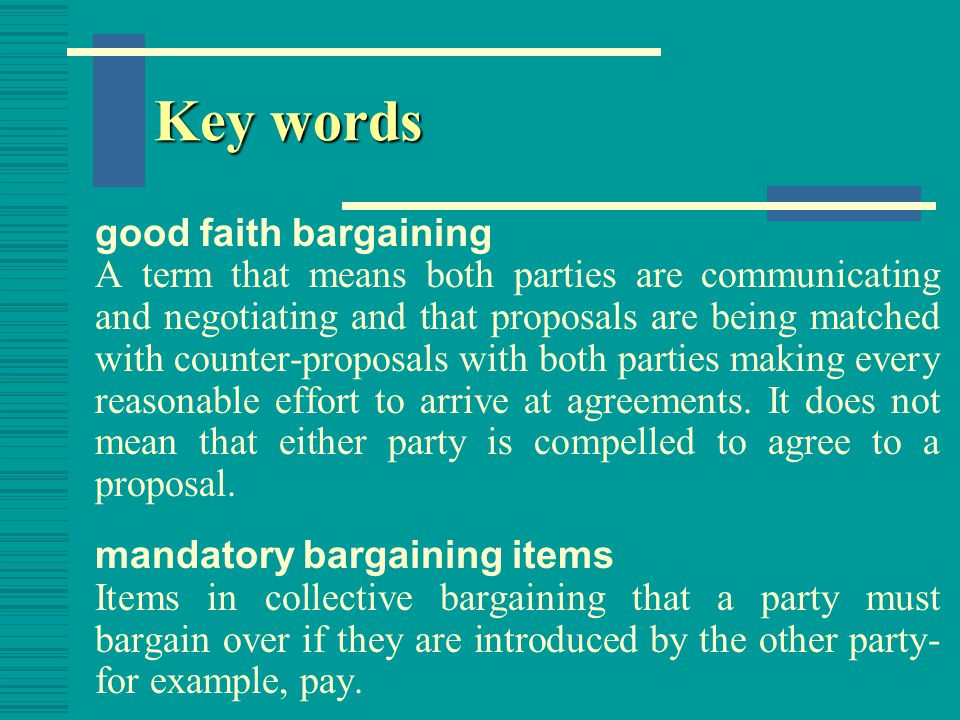 Key words voluntary bargaining items Items in collective bargaining over which bargaining is neither illegal nor mandatory-neither party can be compelled against its wishes to negotiate over those items.