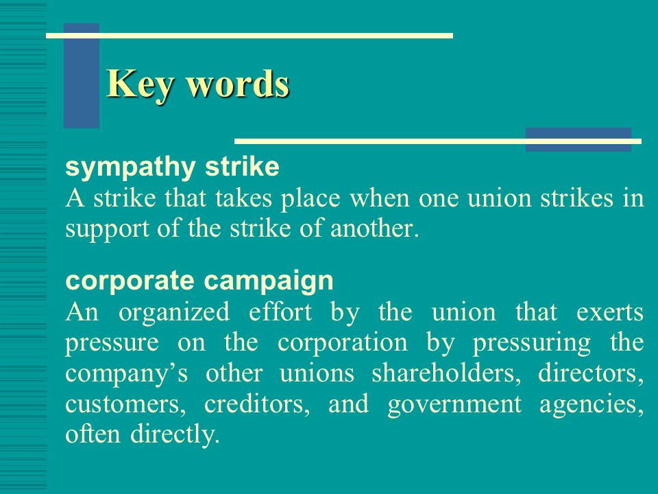 Key words boycott The combined refusal by employees and other interested parties to buy or use the employer's products.