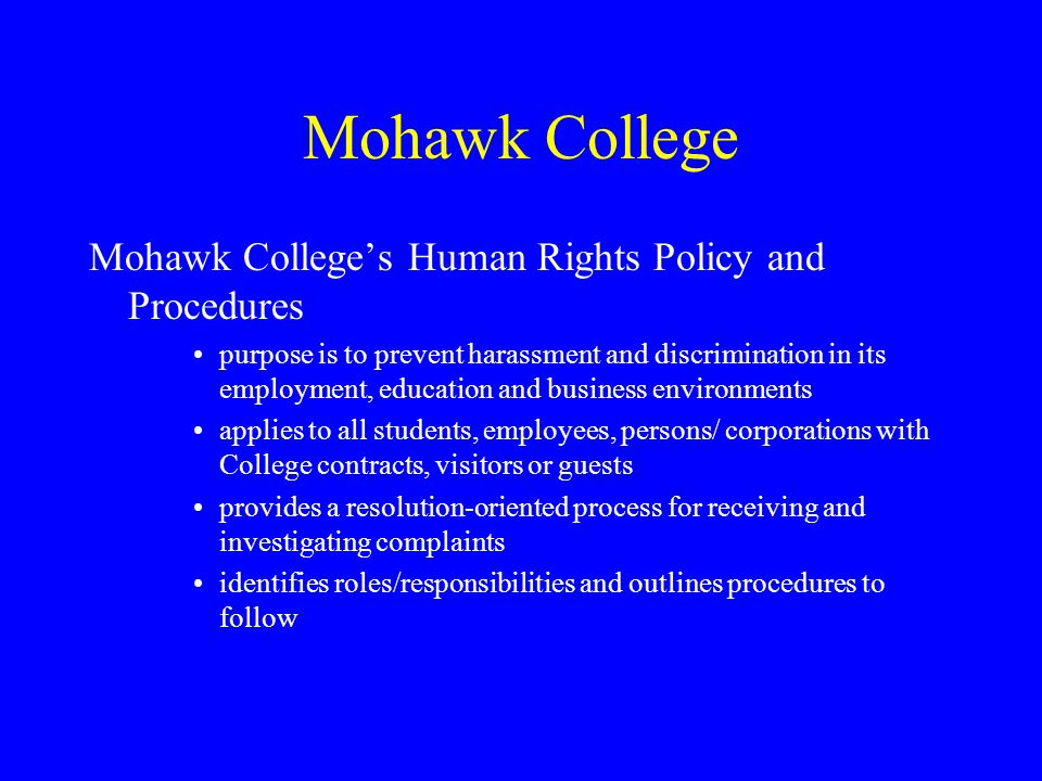 Policy and Procedures Policy applies on all College campuses Print/telephone/electronic communications Off campus activities such as college social functions, academic or work assignments/placements or work/academic travel which affects a person's work or study