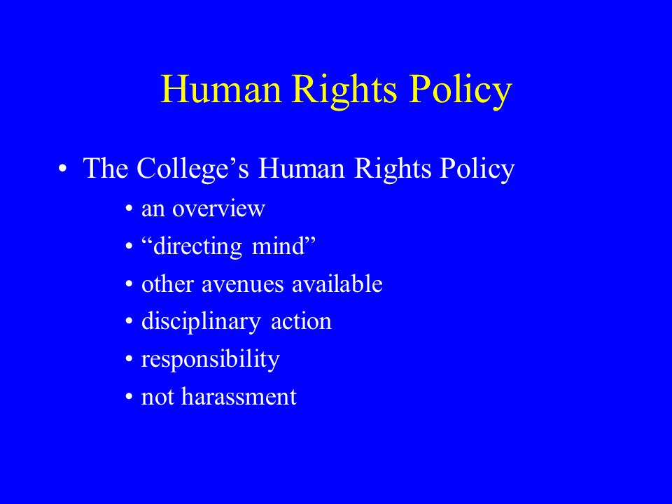 Human Rights Procedure An overview Complainant and respondent responsibilities Confidentiality Time limitations Trivial, frivolous or vexatious complaints Reprisal Stages of the complaint process Resolution focus at an early and informal level
