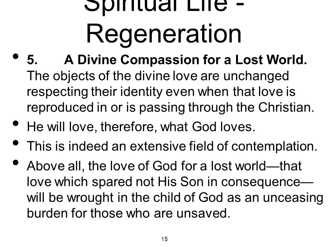 Spiritual Life - Regeneration All of these experiences which have been indicated are naturally the expression of the new divine nature; but, like all Christian experience, it may be hindered and all but unobserved owing to some unspiritual condition that is allowed to exist in the heart of the believer.