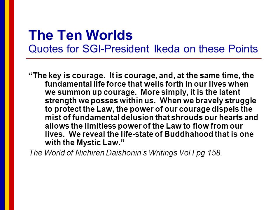 The Ten Worlds Quotes for SGI-President Ikeda on these Points It is the fundamental principle that when we change, the world changes.