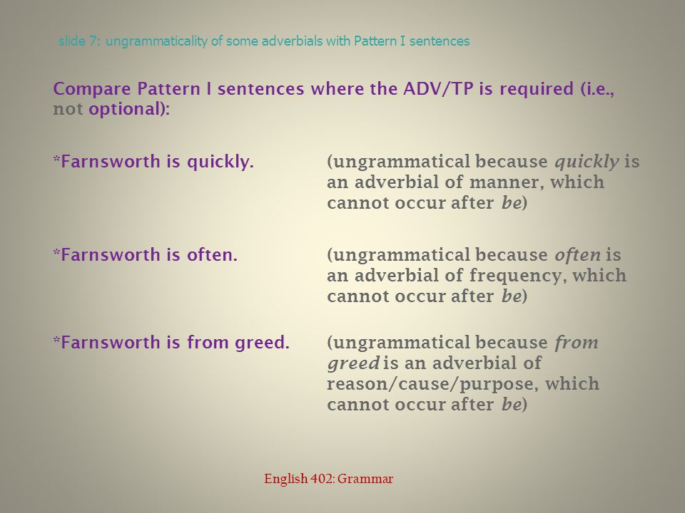 But such adverbials can occur freely in Pattern VI sentences: Farnsworth worked quickly.