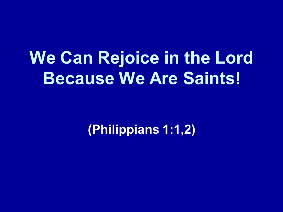 Our Theme for This Series of Lessons Reasons to Rejoice in the Lord.