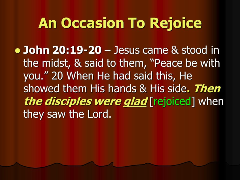 An Occasion To Rejoice John 16:20-22 (Disciples) – …your sorrow will be turned into joy.